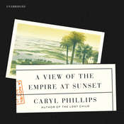A View of the Empire at Sunset Audiobook, by Caryl Phillips
