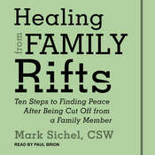 Healing From Family Rifts: Ten Steps to Finding Peace After Being Cut Off From a Family Member Audiobook, by Mark Sichel|
