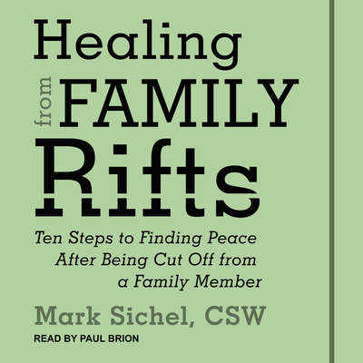 Healing From Family Rifts: Ten Steps to Finding Peace After Being Cut Off From a Family Member Audiobook, by Mark Sichel