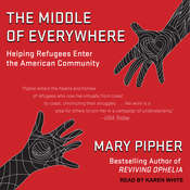 The Middle of Everywhere: Helping Refugees Enter the American Community Audiobook, by Mary Pipher|