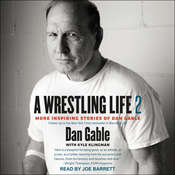A Wrestling Life 2: More Inspiring Stories of Dan Gable Audiobook, by Dan Gable