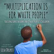 """Multiplication Is for White People"": Raising Expectations for Other Peoples Children Audiobook, by Lisa Delpit"