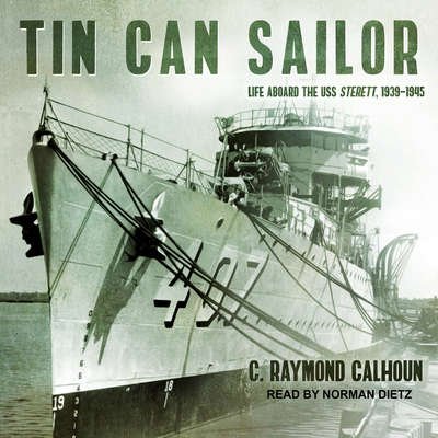 Tin Can Sailor: Life Aboard the USS Sterett, 1939-1945 Audiobook, by C. Raymond Calhoun
