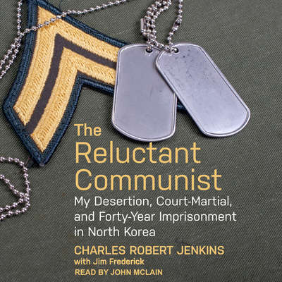 The Reluctant Communist: My Desertion, Court-Martial, and Forty-Year Imprisonment in North Korea Audiobook, by Charles Robert Jenkins