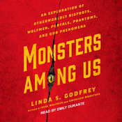 Monsters Among Us: An Exploration of Otherworldly Bigfoots, Wolfmen, Portals, Phantoms, and Odd Phenomena Audiobook, by Linda S. Godfrey|
