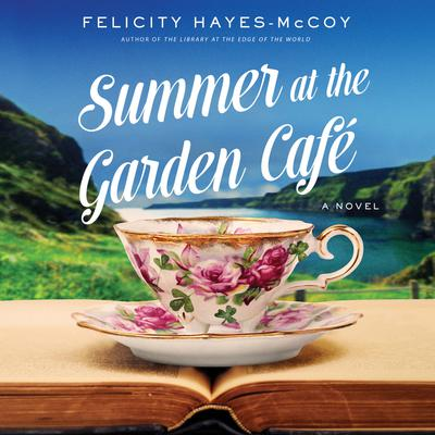 Summer at the Garden Cafe: A Novel Audiobook, by Felicity Hayes-McCoy