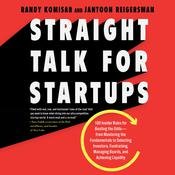 Straight Talk for Startups: 100 Insider Rules for Beating the Odds--From Mastering the Fundamentals to Selecting Investors, Fundraising, Managing Boards, and Achieving Liquidity Audiobook, by Jantoon Reigersman, Randy Komisar