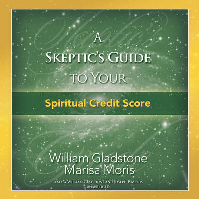 A Skeptic's Guide to Your Spiritual Credit Score Audiobook, by William Gladstone
