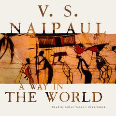 A Way in the World: A Novel Audiobook, by V. S. Naipaul