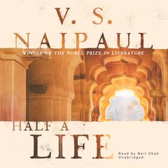 Half a Life: A Novel Audiobook, by V. S. Naipaul