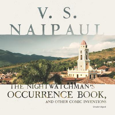 The Nightwatchman's Occurrence Book, and Other Comic Inventions Audiobook, by V. S. Naipaul