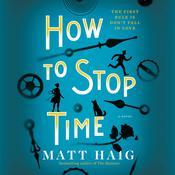 How To Stop Time: A Novel Audiobook, by Matt Haig