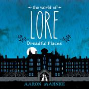 The World of Lore: Dreadful Places Audiobook, by Aaron Mahnke