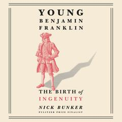 Young Benjamin Franklin: The Birth of Ingenuity Audiobook, by Nick Bunker