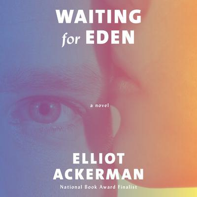 Waiting for Eden: A novel Audiobook, by Elliot Ackerman