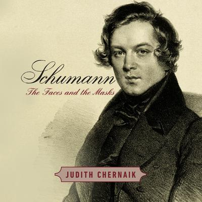 Schumann: The Faces and the Masks Audiobook, by Judith Chernaik
