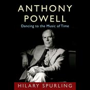 Anthony Powell: Dancing to the Music of Time Audiobook, by Hilary Spurling