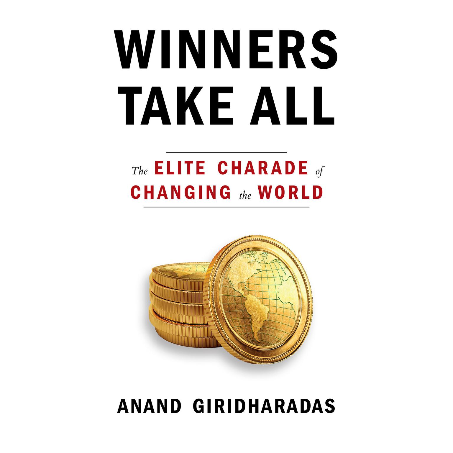 Winners Take All: The Elite Charade of Changing the World Audiobook, by Anand Giridharadas