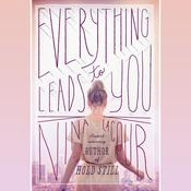 Everything Leads to You Audiobook, by Nina LaCour