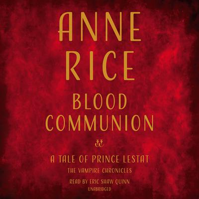 Blood Communion: A Tale of Prince Lestat Audiobook, by