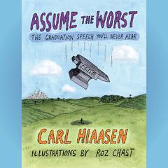 Assume the Worst: The Graduation Speech Youll Never Hear Audiobook, by Carl Hiaasen