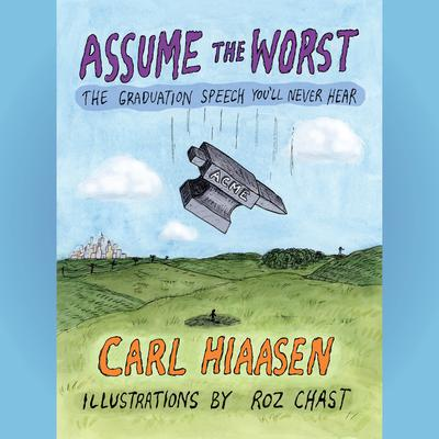 Assume the Worst: The Graduation Speech Youll Never Hear Audiobook, by Carl Hiaasen