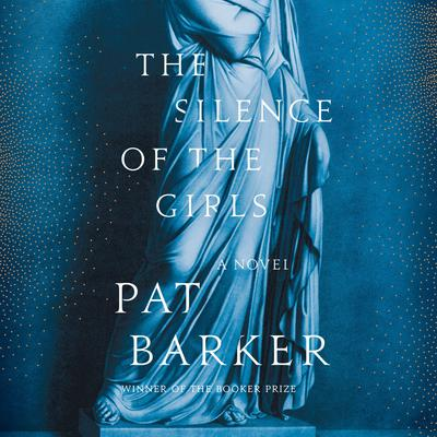 The Silence of the Girls: A Novel Audiobook, by Pat Barker