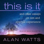 This Is It: and Other Essays on Zen and Spiritual Experience Audiobook, by Alan W. Watts