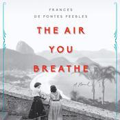 The Air You Breathe: A Novel Audiobook, by Frances de Pontes Peebles