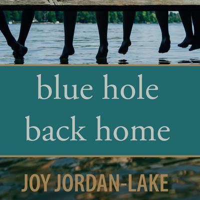 Blue Hole Back Home Audiobook, by Joy Jordan-Lake