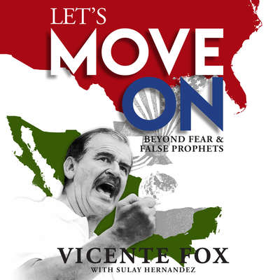 Let's Move On: Beyond Fear & False Prophets Audiobook, by Vicente Fox