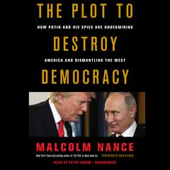 The Plot to Destroy Democracy: How Putin and His Spies Are Undermining America and Dismantling the West Audiobook, by