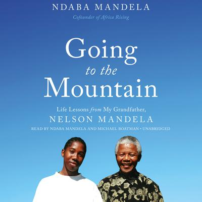 Going to the Mountain: Life Lessons from My Grandfather, Nelson Mandela Audiobook, by Ndaba Mandela