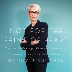 Not for the Faint of Heart: Lessons in Courage, Power, and Persistence Audiobook, by Wendy R. Sherman