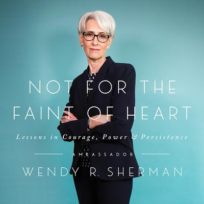 Not for the Faint of Heart: Lessons in Courage, Power, and Persistence Audiobook, by