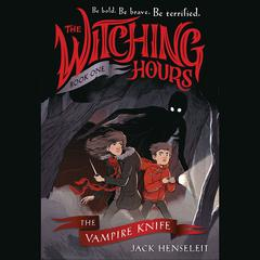 The Witching Hours: The Vampire Knife Audiobook, by Jack Henseleit