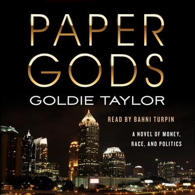 Paper Gods: A Novel of Money, Race, and Politics Audiobook, by Goldie Taylor