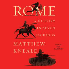 Rome: A History in Seven Sackings Audiobook, by Matthew Kneale