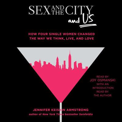 Sex and the City and Us: How Four Single Women Changed the Way We Think, Live, and Love Audiobook, by Jennifer Keishin Armstrong