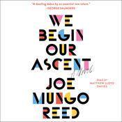 We Begin Our Ascent: A Novel Audiobook, by Joe Mungo Reed|