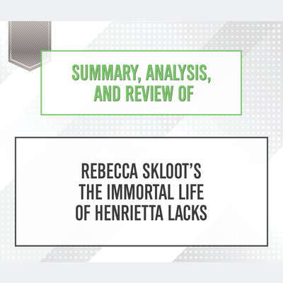 Summary, Analysis, and Review of Rebecca Skloot's The Immortal Life of Henrietta Lacks Audiobook, by Start Publishing Notes
