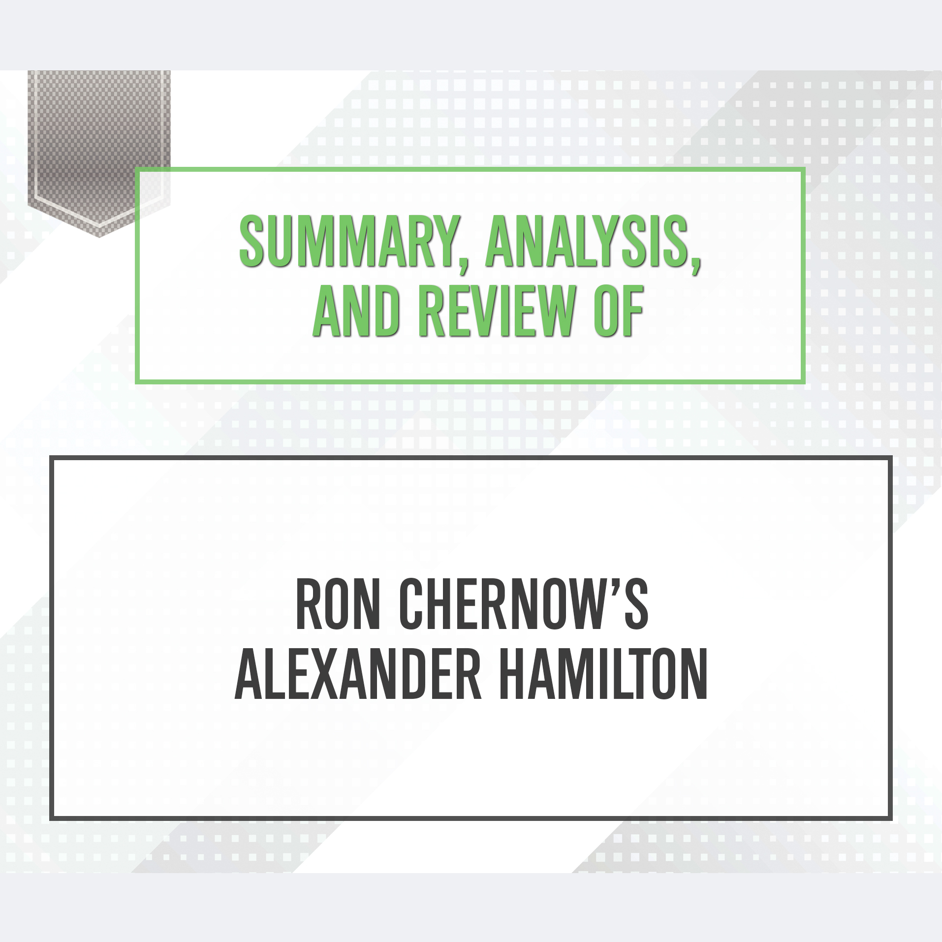Printable Summary, Analysis, and Review of Ron Chernow's Alexander Hamilton Audiobook Cover Art