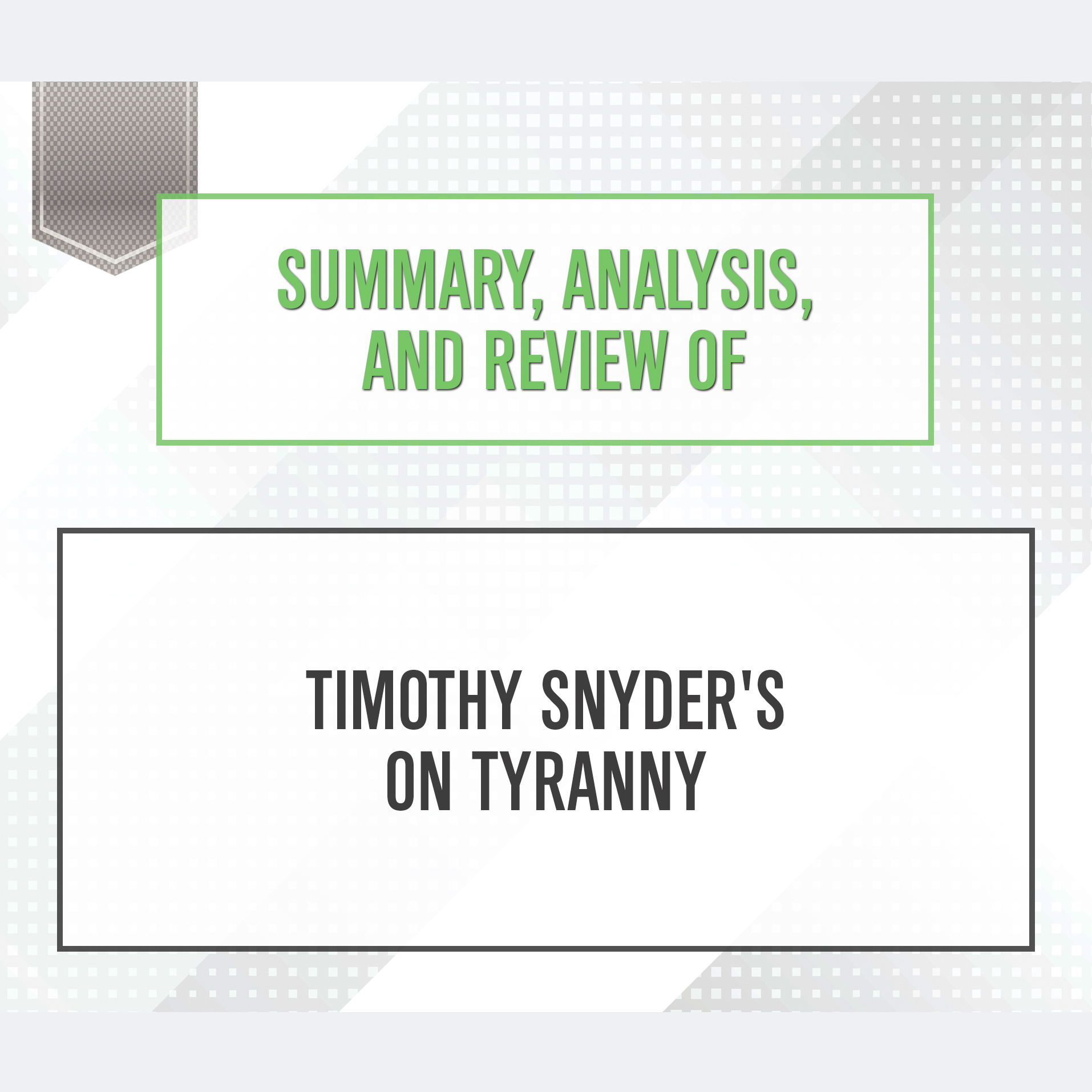 Printable Summary, Analysis, and Review of Timothy Snyder's On Tyranny: Twenty Lessons from the Twentieth Century Audiobook Cover Art