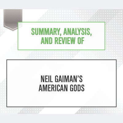 Summary, Analysis, and Review of Neil Gaimans American Gods Audiobook, by Start Publishing Notes