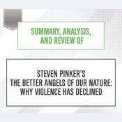 Summary, Analysis, and Review of Steven Pinkers The Better Angels of Our Nature: Why Violence Has Declined Audiobook, by Start Publishing Notes