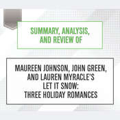 Summary, Analysis, and Review of Maureen Johnson, John Green, and Lauren Myracle's Let It Snow: Three Holiday Romances Audiobook, by Start Publishing Notes