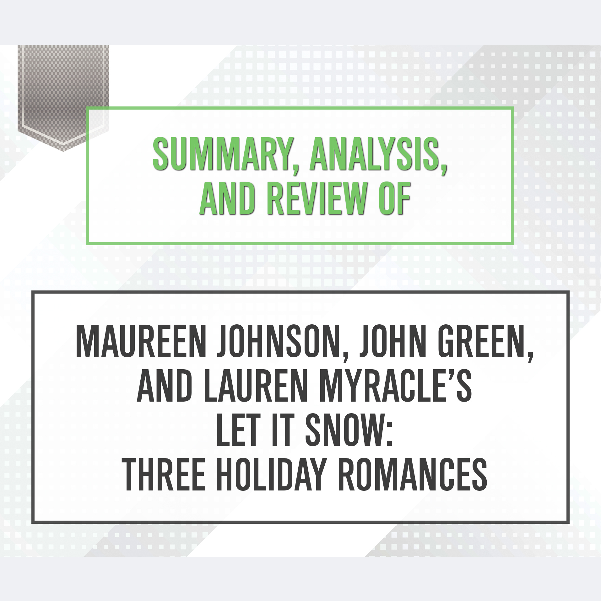 Printable Summary, Analysis, and Review of Maureen Johnson, John Green, and Lauren Myracle's Let It Snow: Three Holiday Romances Audiobook Cover Art