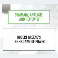 Summary, Analysis, and Review of Robert Greenes The 48 Laws of Power Audiobook, by Start Publishing Notes