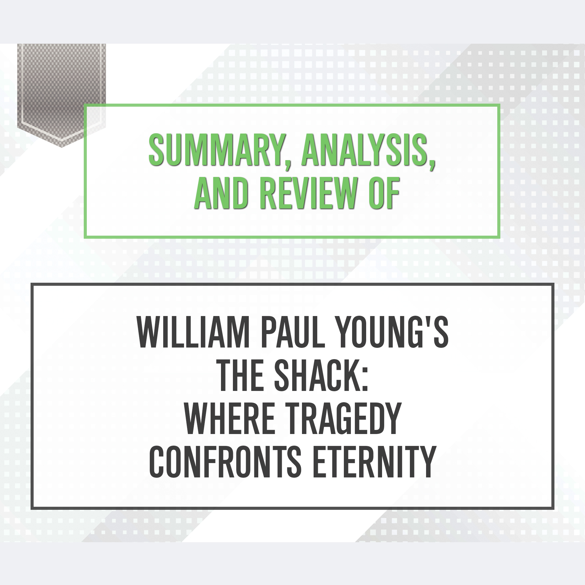 Printable Summary, Analysis, and Review of William Paul Young's The Shack: Where Tragedy Confronts Eternity Audiobook Cover Art