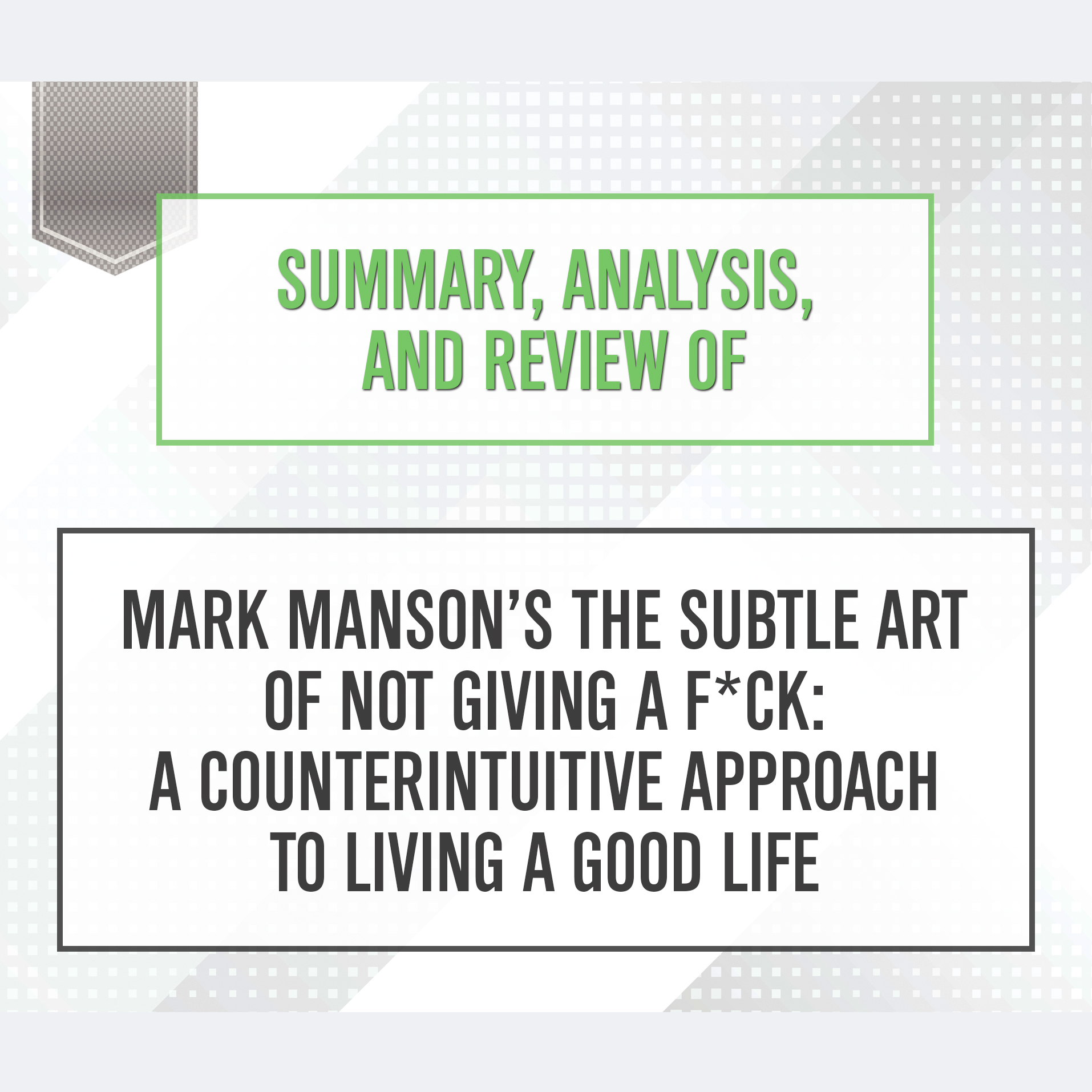 Printable Summary, Analysis, and Review of Mark Manson's The Subtle Art of Not Giving a F*ck: A Counterintuitive Approach to Living a Good Life Audiobook Cover Art